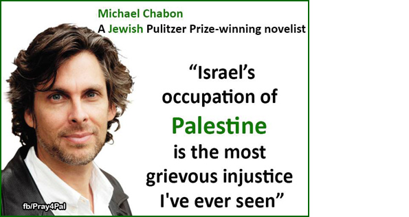Michael Chabon - Israels occupation of Palestine is the most grievous injustice I've ever seen